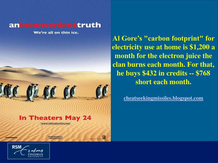 "Al Gore's ""carbon footprint"" for electricity use at home is $1,200 a month for the electron juice the clan burns each month. For that, he buys $432 in credits -- $768 short each month."