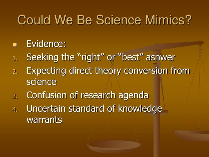 Could We Be Science Mimics?