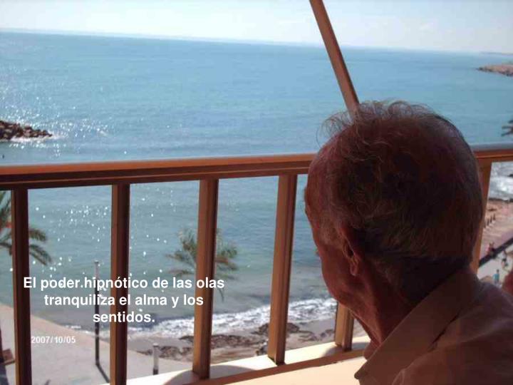 El poder hipnótico de las olas tranquiliza el alma y los sentidos.