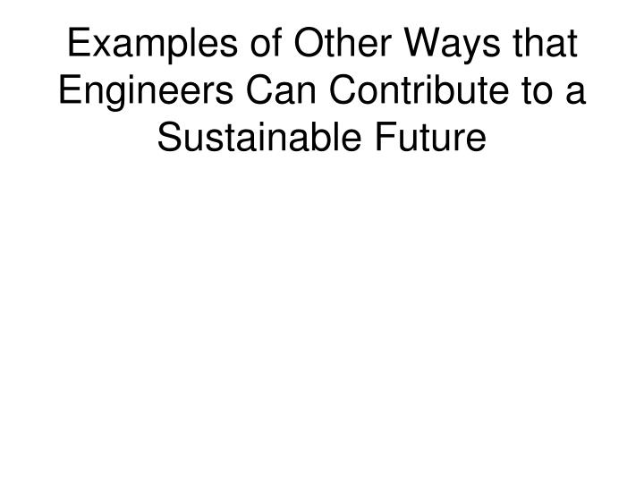 Examples of Other Ways that Engineers Can Contribute to a Sustainable Future