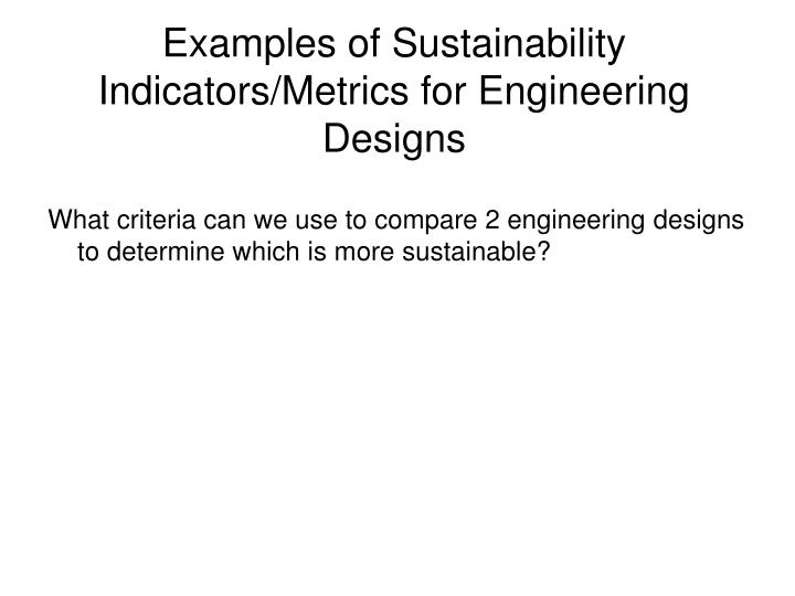 Examples of Sustainability Indicators/Metrics for Engineering Designs