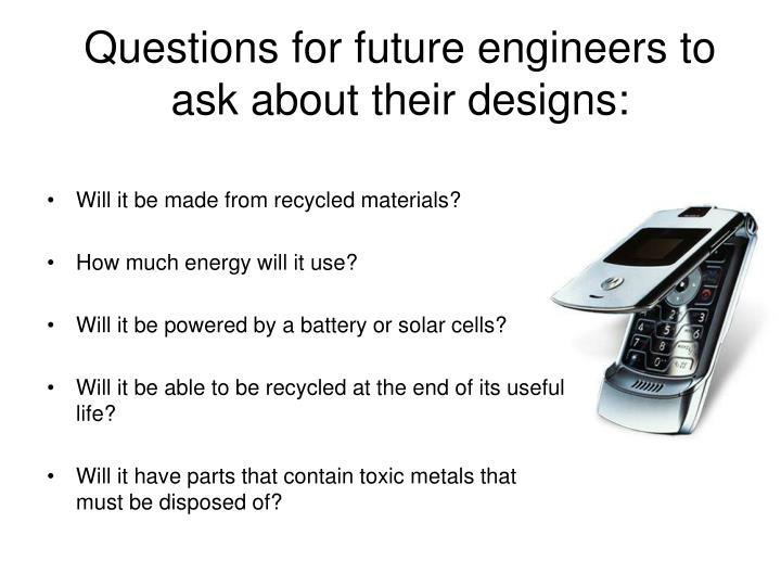 Questions for future engineers to ask about their designs: