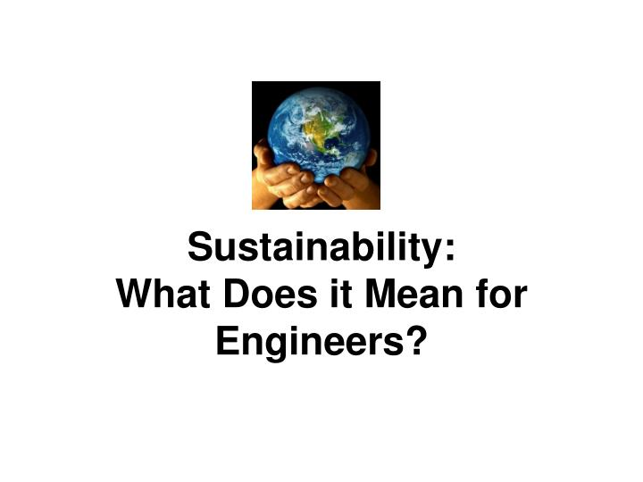 Sustainability what does it mean for engineers