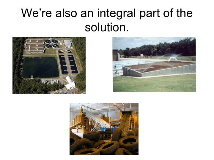 We're also an integral part of the solution.