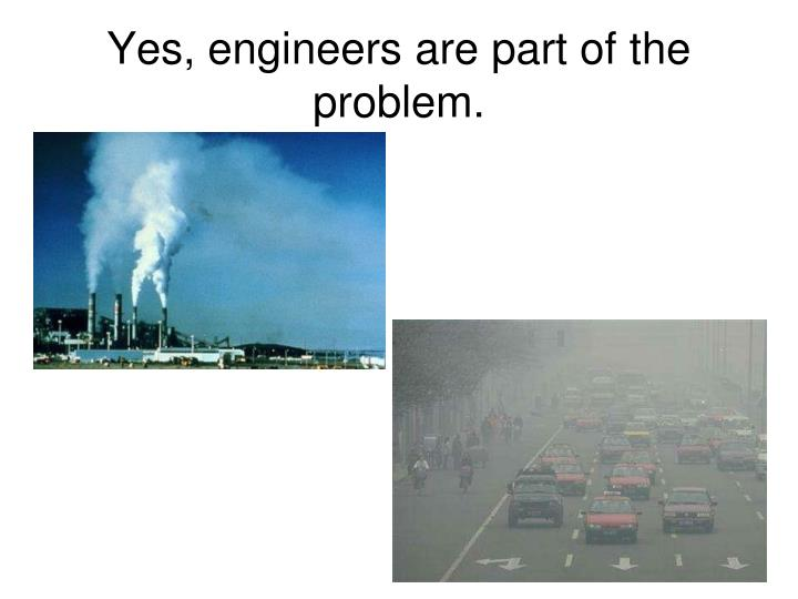 Yes, engineers are part of the problem.