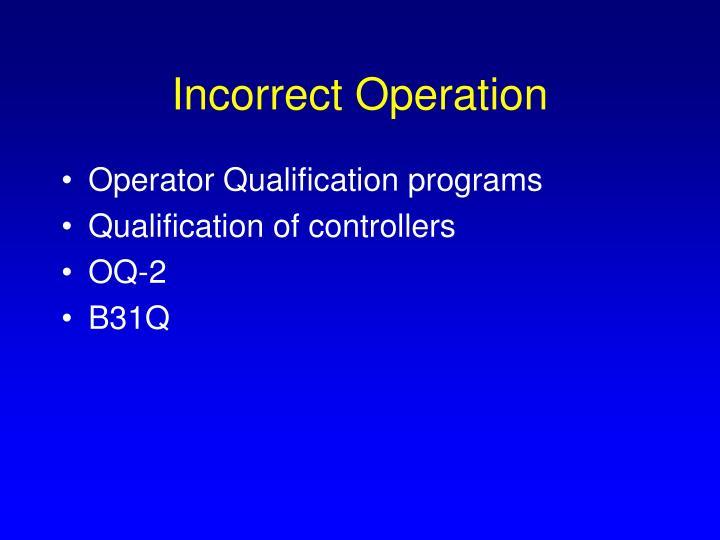 Incorrect Operation