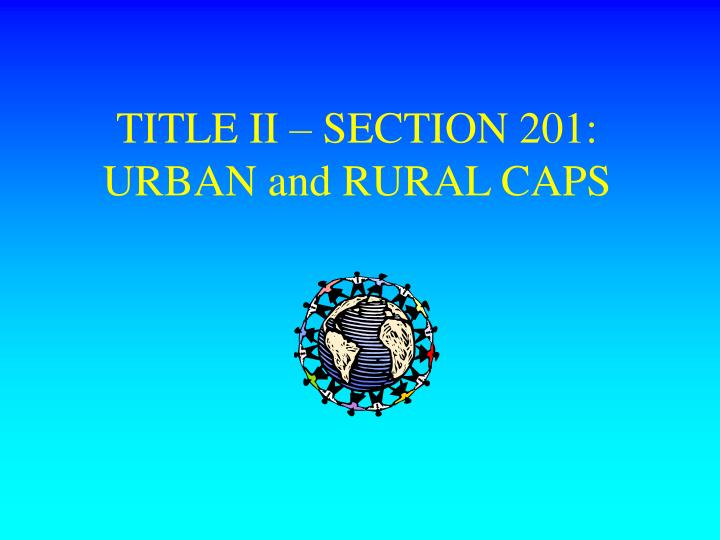 TITLE II – SECTION 201: URBAN and RURAL CAPS