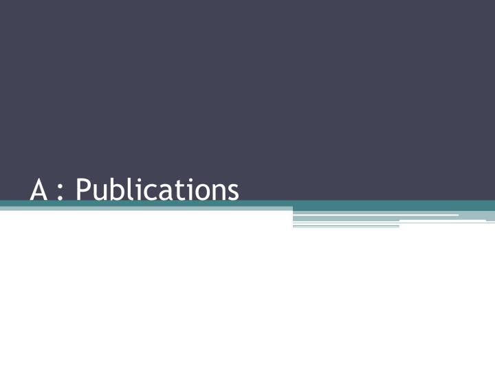 A : Publications