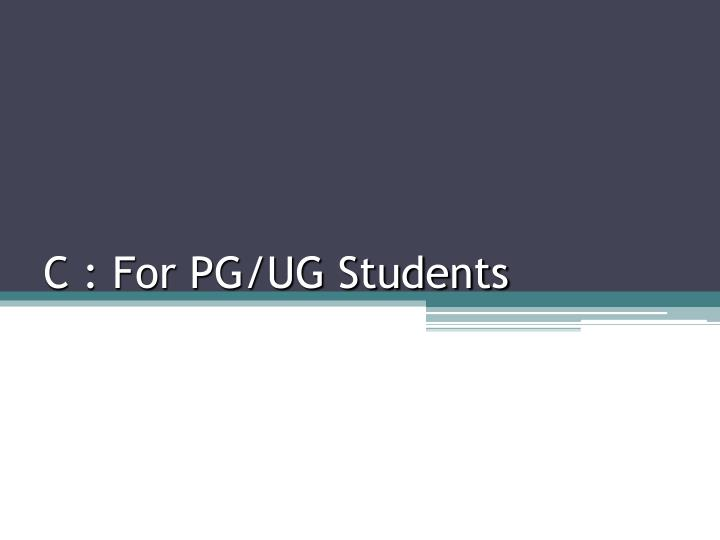 C : For PG/UG Students