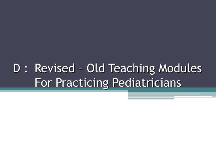 D : Revised – Old Teaching Modules