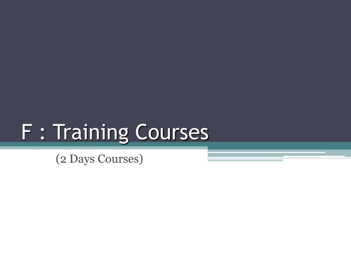 F : Training Courses