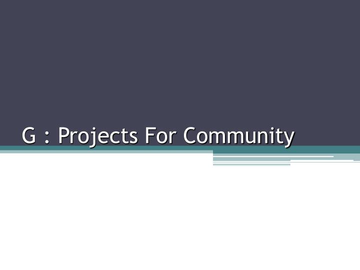 G : Projects For Community