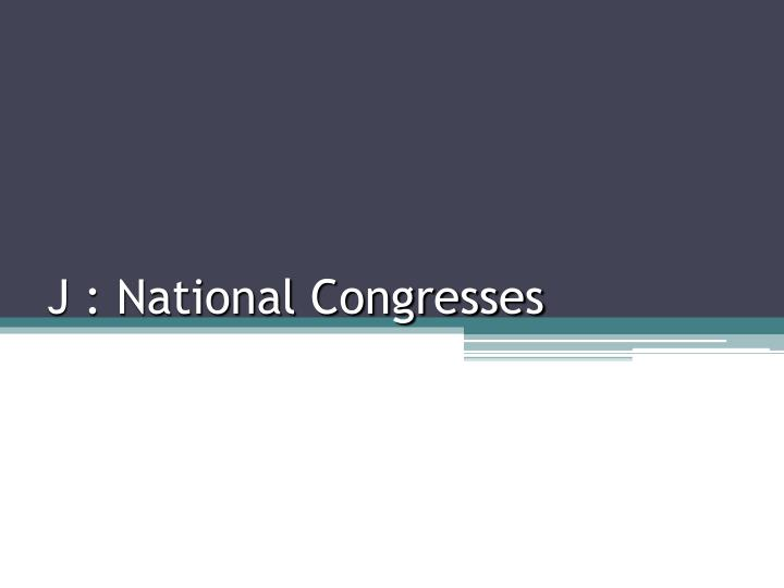 J : National Congresses