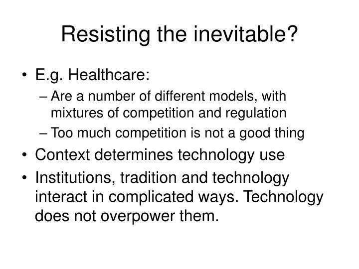 Resisting the inevitable?