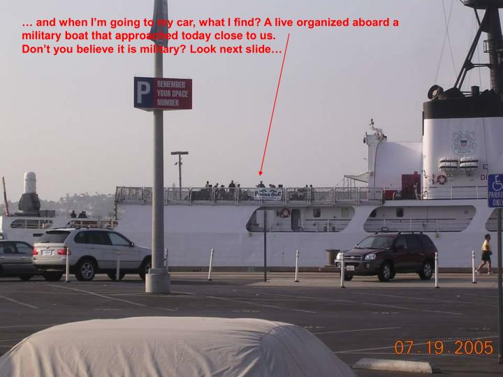 … and when I'm going to my car, what I find? A live organized aboard a military boat that approached today close to us.