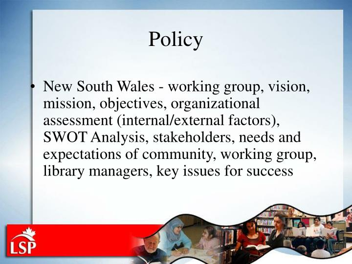 New South Wales - working group, vision, mission, objectives, organizational assessment (internal/external factors), SWOT Analysis, stakeholders, needs and expectations of community, working group, library managers, key issues for success