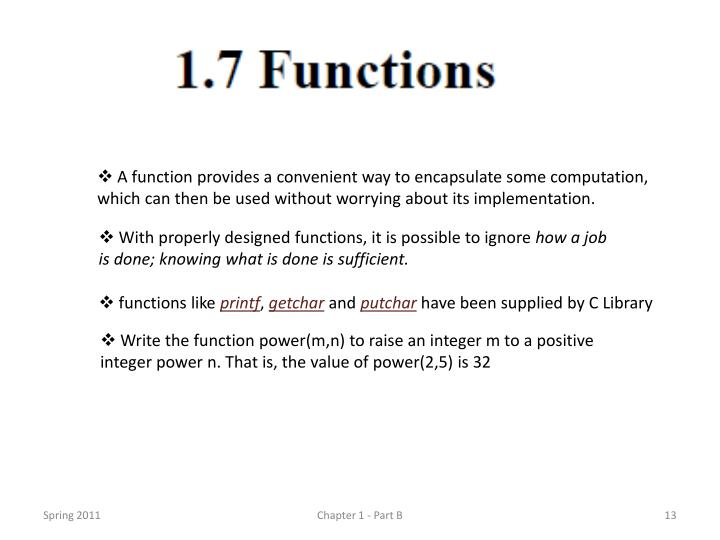 A function provides a convenient way to encapsulate some computation, which can then be used without worrying about its implementation.