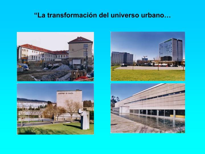 """""""La transformación del universo urbano…"""