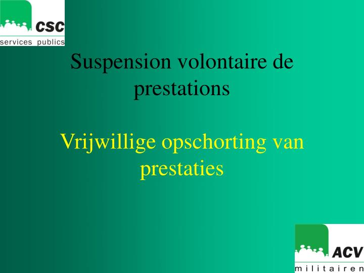 Suspension volontaire de prestations vrijwillige opschorting van prestaties