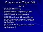 courses to be tested 2011 20121