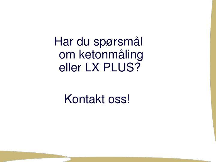 Har du spørsmål om ketonmåling eller LX PLUS?
