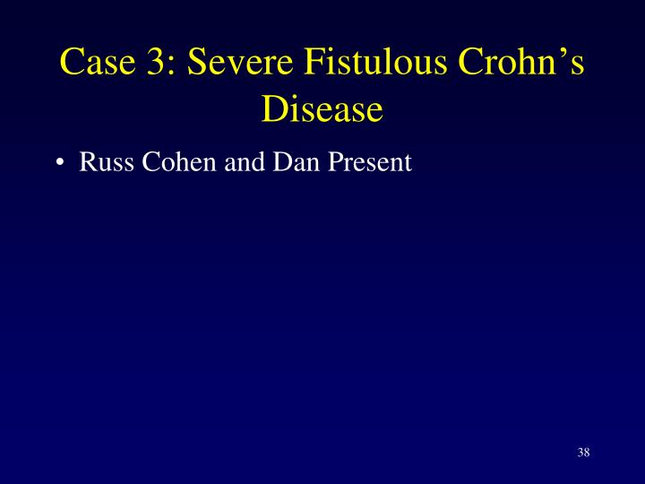 Case 3: Severe Fistulous Crohn's Disease