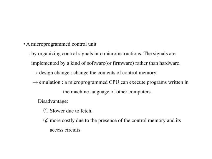 • A microprogrammed control unit