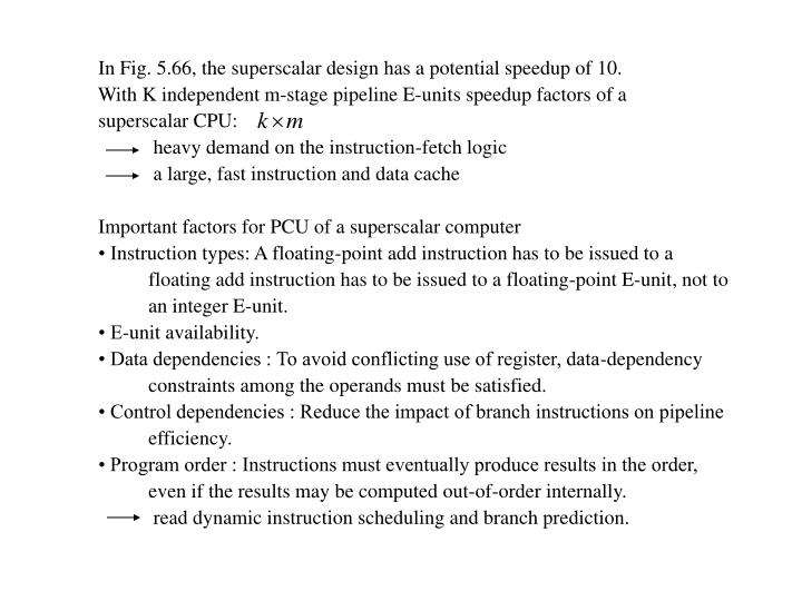 In Fig. 5.66, the superscalar design has a potential speedup of 10.
