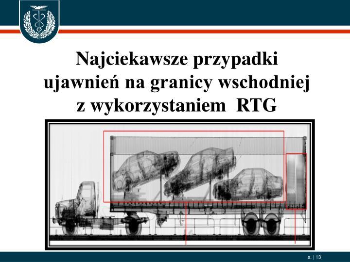 Najciekawsze przypadki ujawnień na granicy wschodniej z wykorzystaniem  RTG