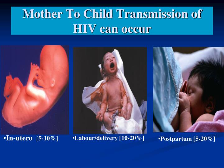 Mother To Child Transmission of  HIV can occur
