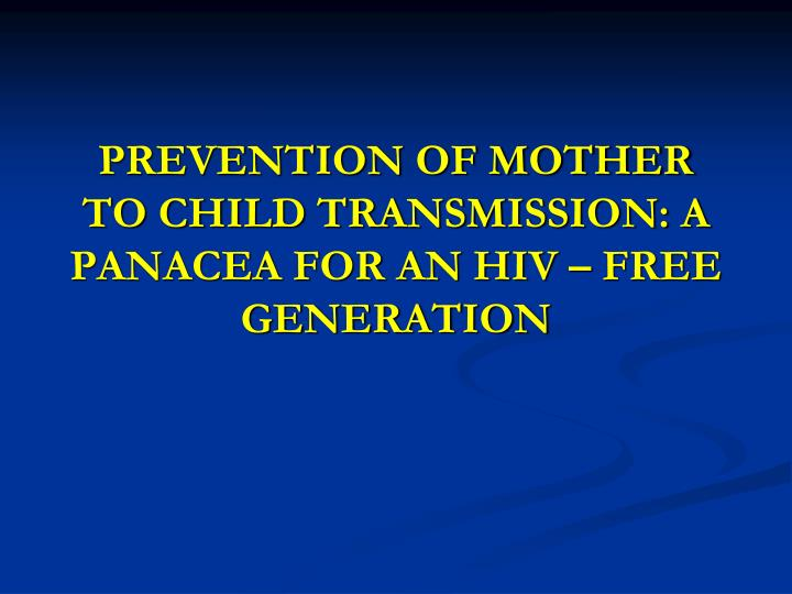 Prevention of mother to child transmission a panacea for an hiv free generation