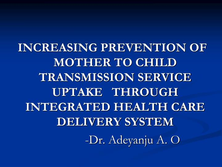 INCREASING PREVENTION OF MOTHER TO CHILD TRANSMISSION SERVICE UPTAKE   THROUGH INTEGRATED HEALTH CAR...