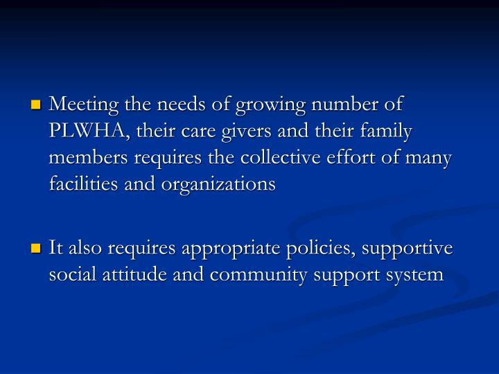 Meeting the needs of growing number of PLWHA, their care givers and their family members requires the collective effort of many facilities and organizations