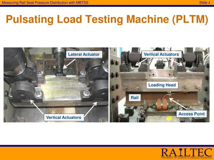 Pulsating Load Testing Machine (PLTM)