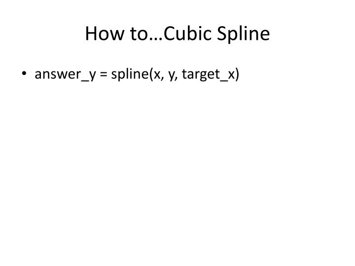 How to…Cubic