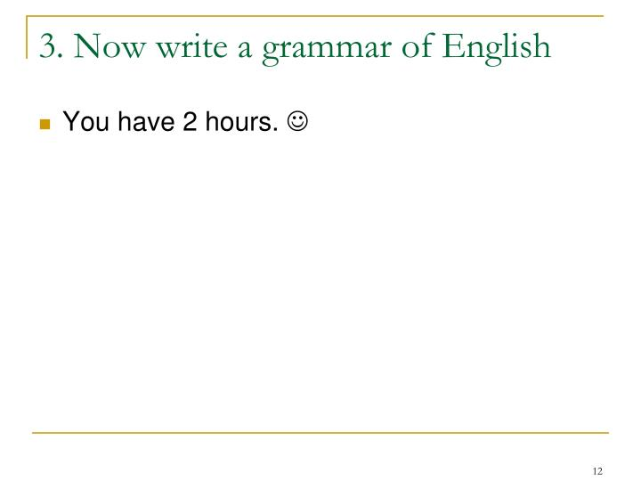 3. Now write a grammar of English