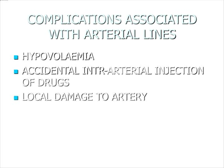 COMPLICATIONS ASSOCIATED WITH ARTERIAL LINES