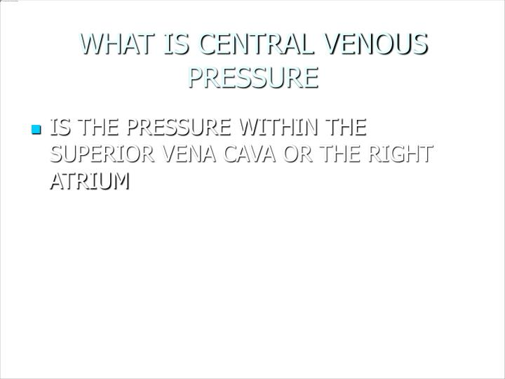 WHAT IS CENTRAL VENOUS PRESSURE