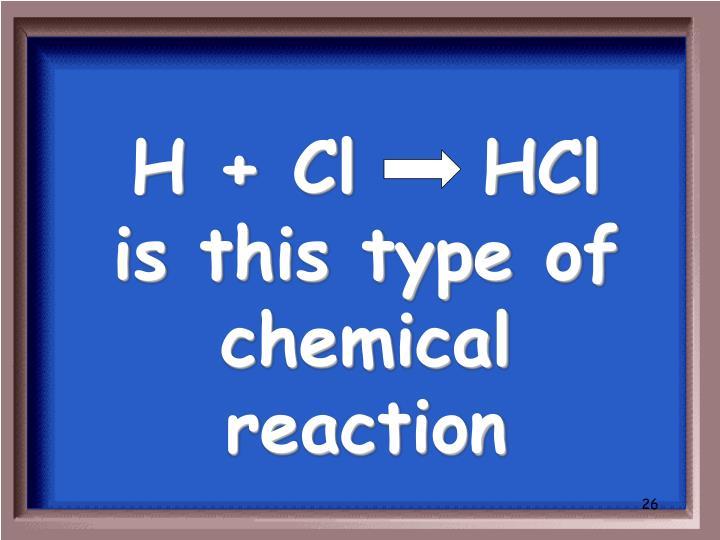 H + Cl    HCl
