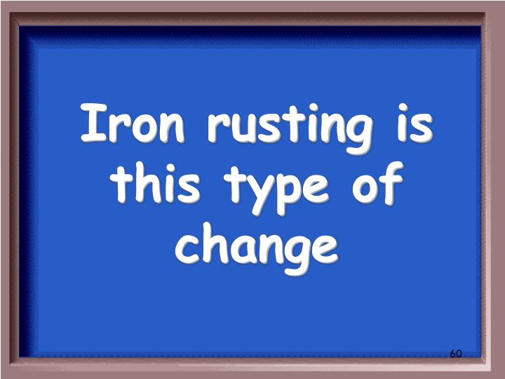 Iron rusting is this type of change
