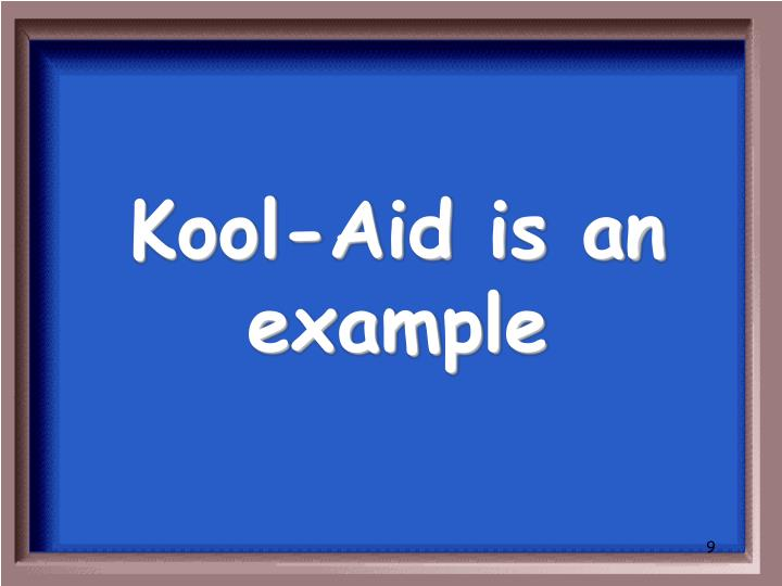Kool-Aid is an example