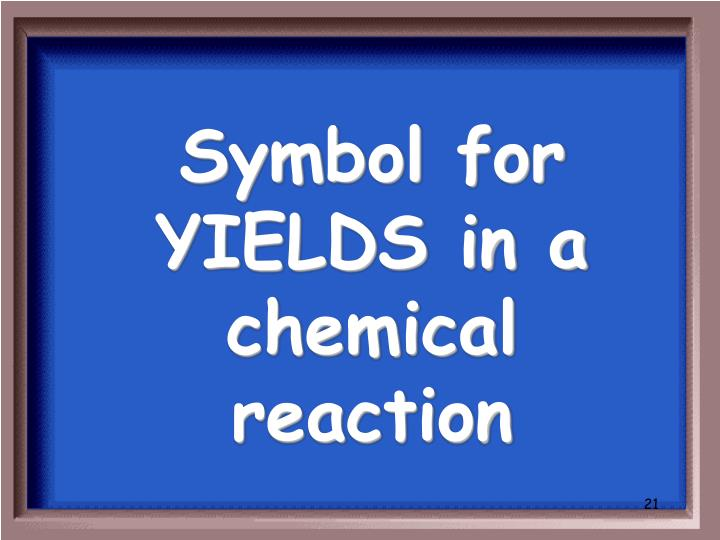 Symbol for YIELDS in a chemical reaction