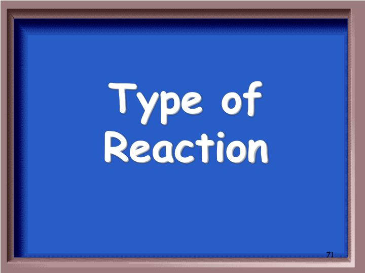 Type of Reaction