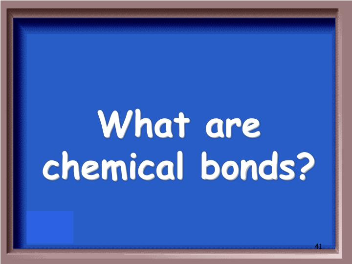 What are chemical bonds?