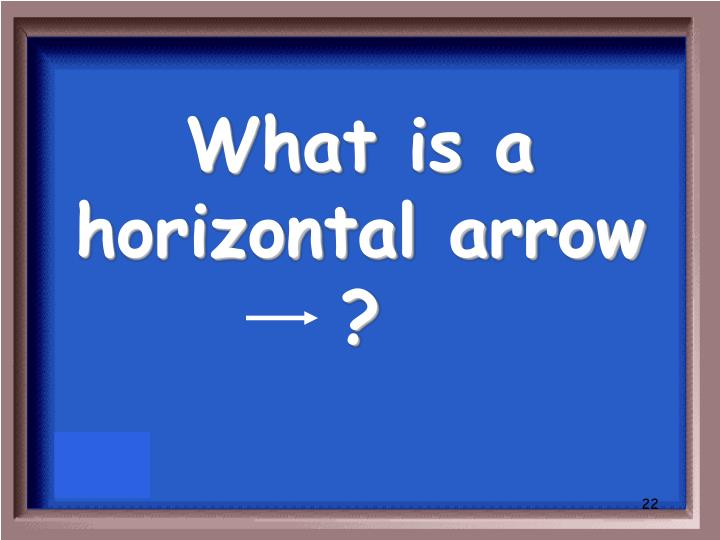 What is a horizontal arrow