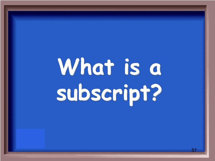 What is a subscript?