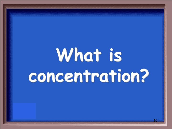 What is concentration?