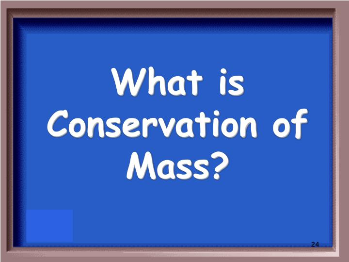 What is Conservation of Mass?