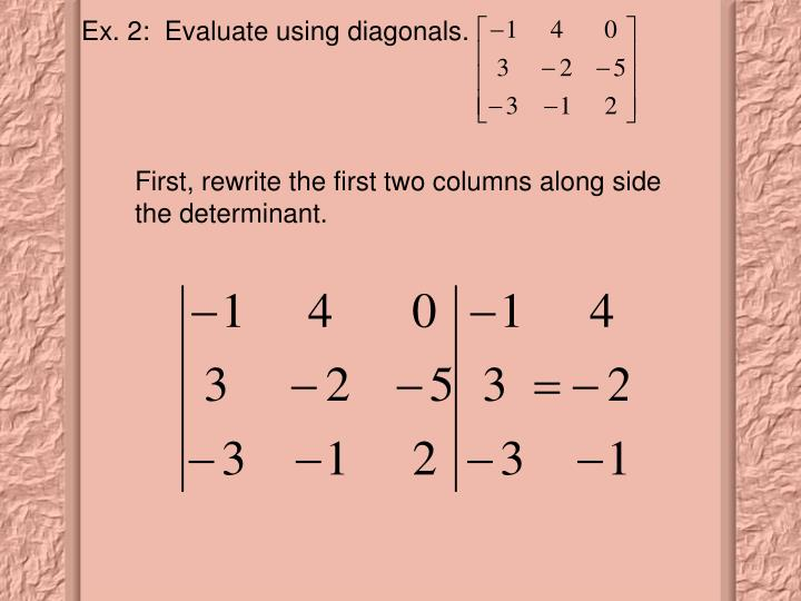 First, rewrite the first two columns along side the determinant.