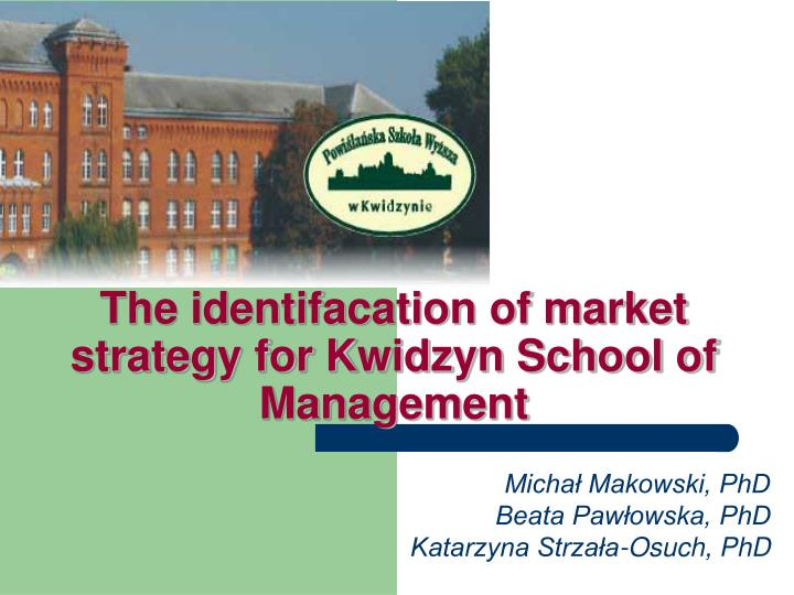 The identifacation of market strategy for kwidzyn school of management